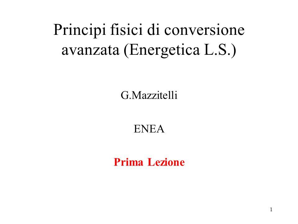 1 Principi fisici di conversione avanzata (Energetica L.S.) G.Mazzitelli ENEA Prima Lezione