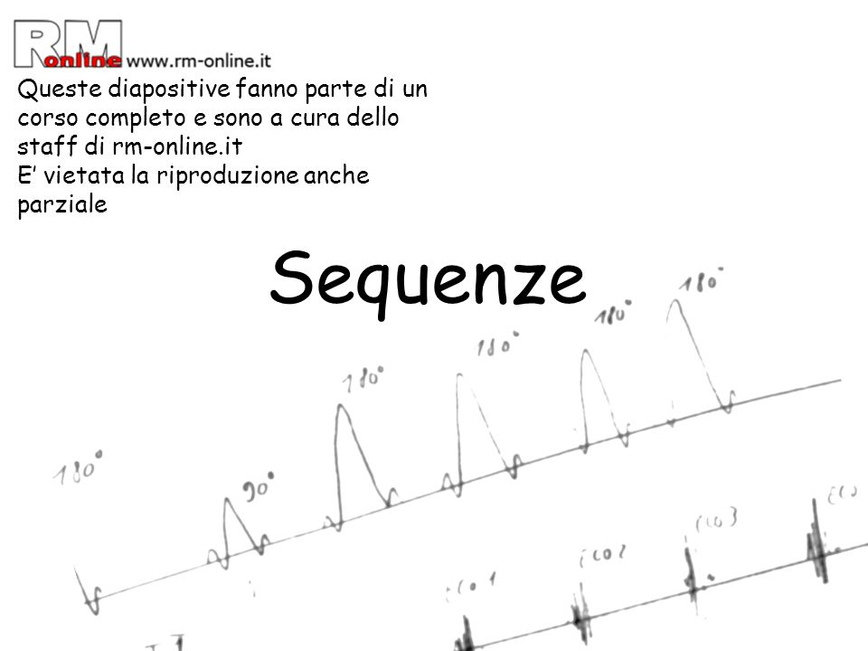 Definizione Le sequenze in risonanza magnetica sono sostanzialmente una successione di impulsi specifici che permettono di ottenere dei segnali di ritorno con i quali possono essere ricostruite le immagini che conosciamo.