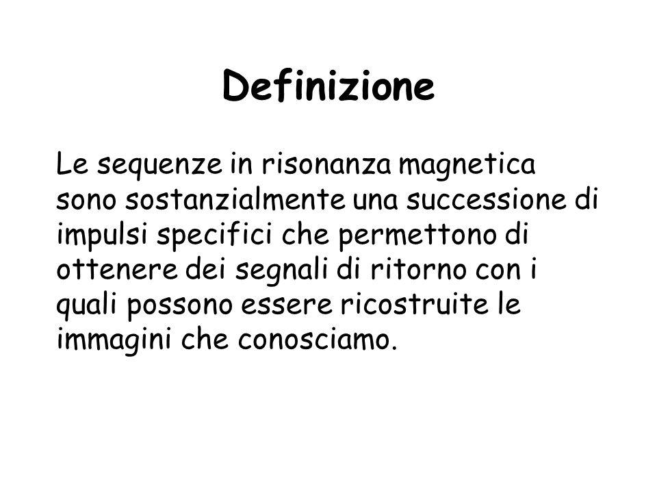 Definizione Le sequenze in risonanza magnetica sono sostanzialmente una successione di impulsi specifici che permettono di ottenere dei segnali di rit