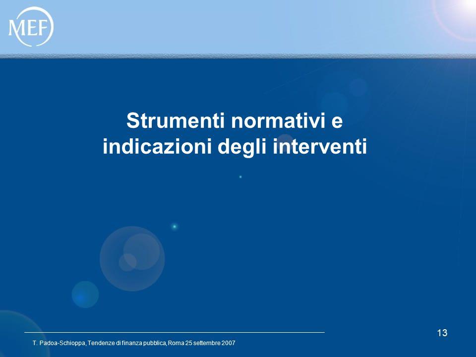 T. Padoa-Schioppa, Tendenze di finanza pubblica, Roma 25 settembre 2007 13 Strumenti normativi e indicazioni degli interventi