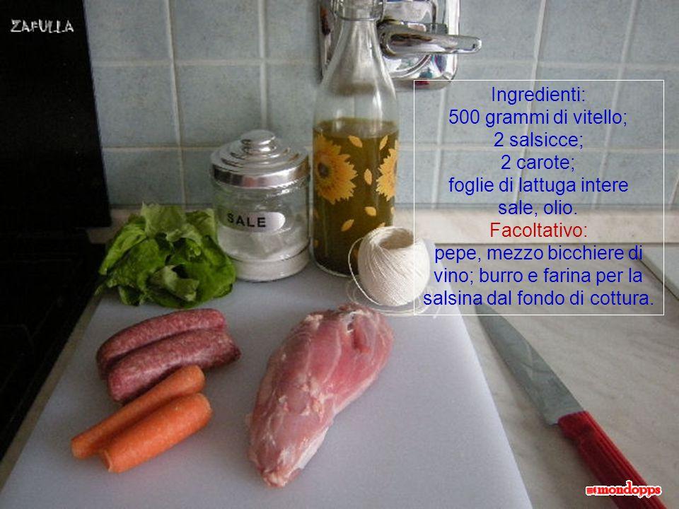 Ingredienti: 500 grammi di vitello; 2 salsicce; 2 carote; foglie di lattuga intere sale, olio.