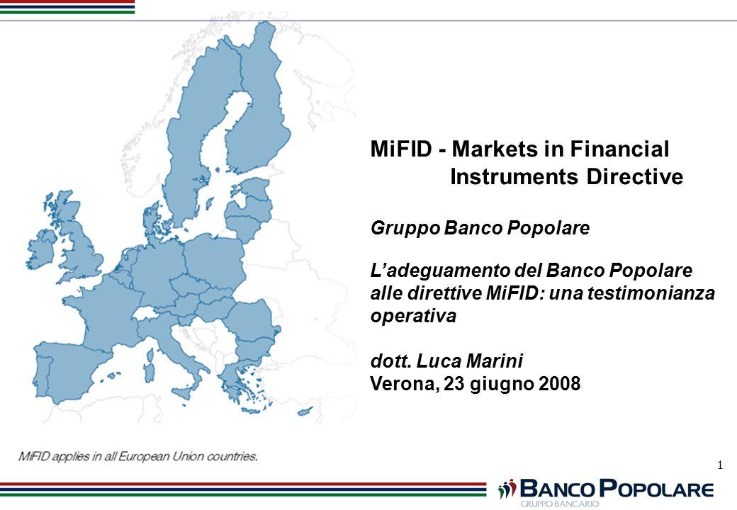 1 MiFID - Markets in Financial Instruments Directive Gruppo Banco Popolare L'adeguamento del Banco Popolare alle direttive MiFID: una testimonianza operativa dott.