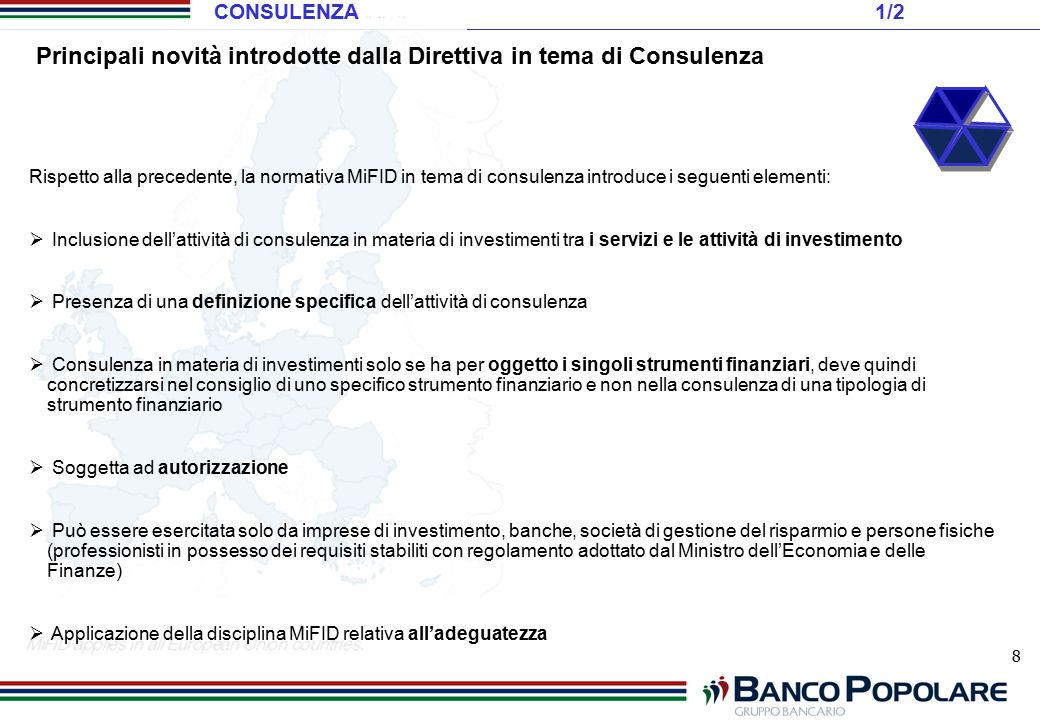 8 Principali novità introdotte dalla Direttiva in tema di Consulenza Rispetto alla precedente, la normativa MiFID in tema di consulenza introduce i se