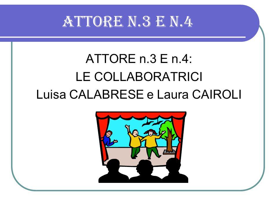 ATTORE n.3 E n.4 ATTORE n.3 E n.4: LE COLLABORATRICI Luisa CALABRESE e Laura CAIROLI