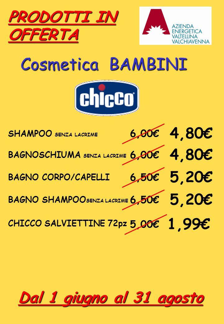SHAMPOO SENZA LACRIME 6,00€ 4,80€ BAGNOSCHIUMA SENZA LACRIME 6,00€ 4,80€ BAGNO CORPO/CAPELLI 6,50€ 5,20€ BAGNO SHAMPOO SENZA LACRIME 6,50€ 5,20€ PRODO