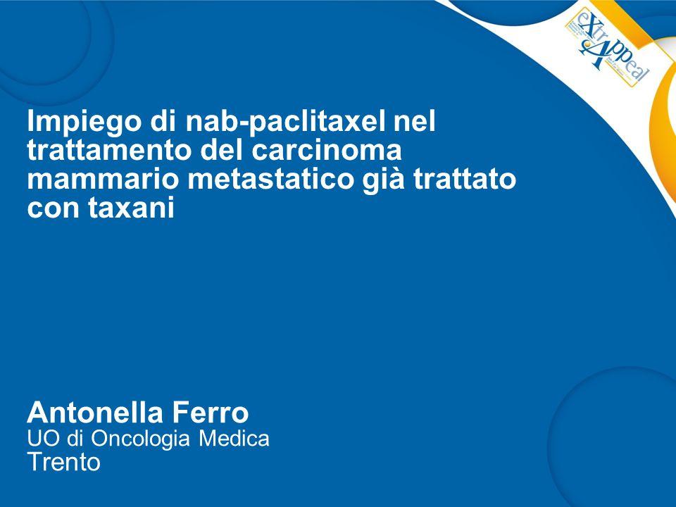 Impiego di nab-paclitaxel nel trattamento del carcinoma mammario metastatico già trattato con taxani Antonella Ferro UO di Oncologia Medica Trento