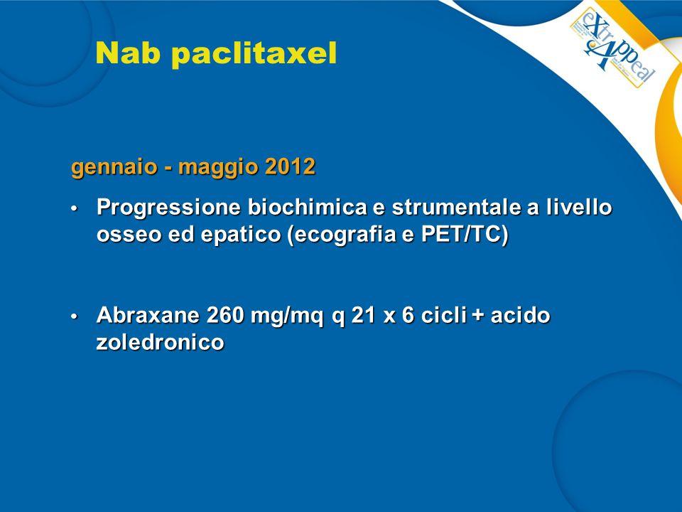 Nab paclitaxel gennaio - maggio 2012 Progressione biochimica e strumentale a livello osseo ed epatico (ecografia e PET/TC) Progressione biochimica e s