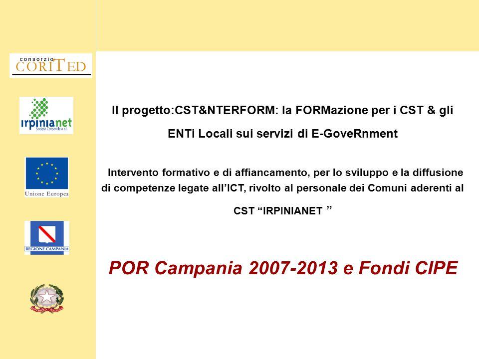Il progetto:CST&NTERFORM: la FORMazione per i CST & gli ENTi Locali sui servizi di E-GoveRnment Intervento formativo e di affiancamento, per lo sviluppo e la diffusione di competenze legate all'ICT, rivolto al personale dei Comuni aderenti al CST IRPINIANET POR Campania 2007-2013 e Fondi CIPE