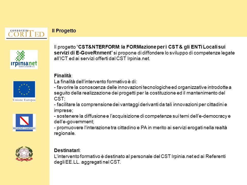 Il Progetto Il progetto CST&NTERFORM: la FORMazione per i CST & gli ENTi Locali sui servizi di E-GoveRnment si propone di diffondere lo sviluppo di competenze legate all'ICT ed ai servizi offerti dal CST Irpinia.net.