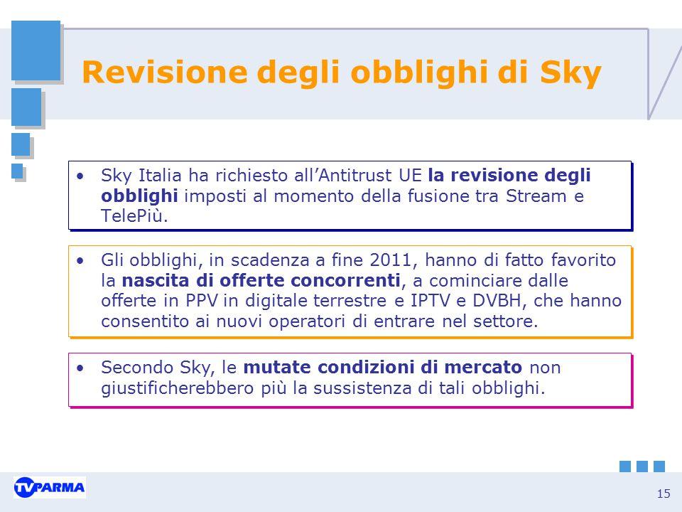 15 Revisione degli obblighi di Sky Sky Italia ha richiesto all'Antitrust UE la revisione degli obblighi imposti al momento della fusione tra Stream e