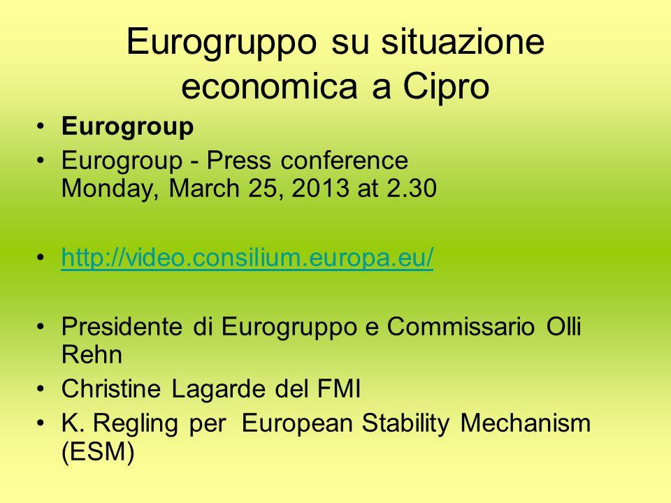 Eurogruppo su situazione economica a Cipro Eurogroup Eurogroup - Press conference Monday, March 25, 2013 at 2.30 http://video.consilium.europa.eu/ Presidente di Eurogruppo e Commissario Olli Rehn Christine Lagarde del FMI K.