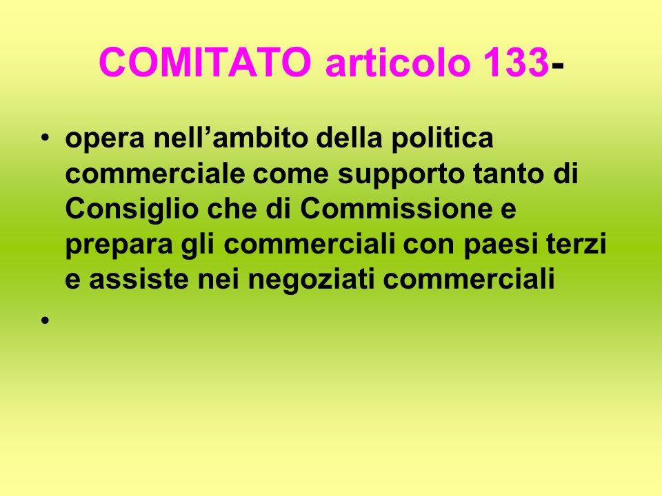 COMITATO articolo 133- opera nell'ambito della politica commerciale come supporto tanto di Consiglio che di Commissione e prepara gli commerciali con paesi terzi e assiste nei negoziati commerciali
