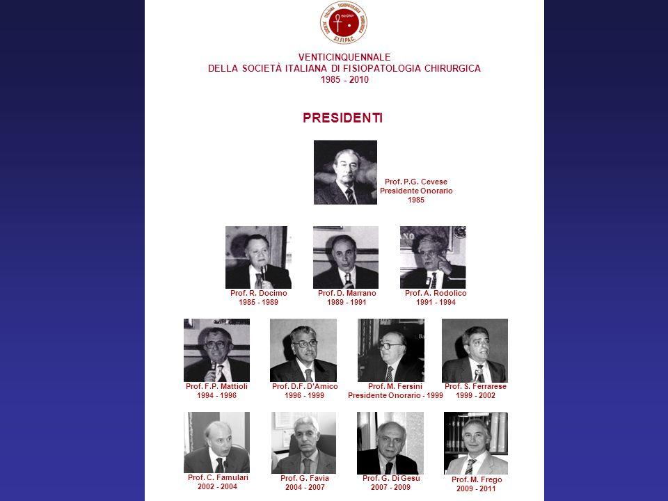 Prof. P.G. Cevese Presidente Onorario 1985 VENTICINQUENNALE DELLA SOCIETÀ ITALIANA DI FISIOPATOLOGIA CHIRURGICA 1985 - 2010 PRESIDENTI Prof. R. Docimo