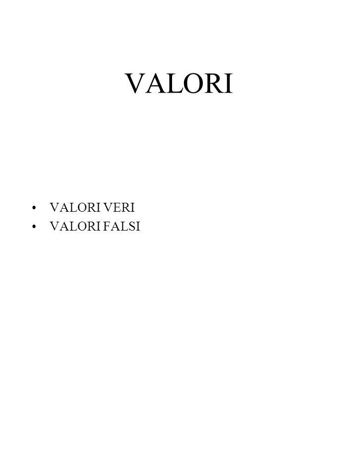 VALORI VALORI VERI VALORI FALSI
