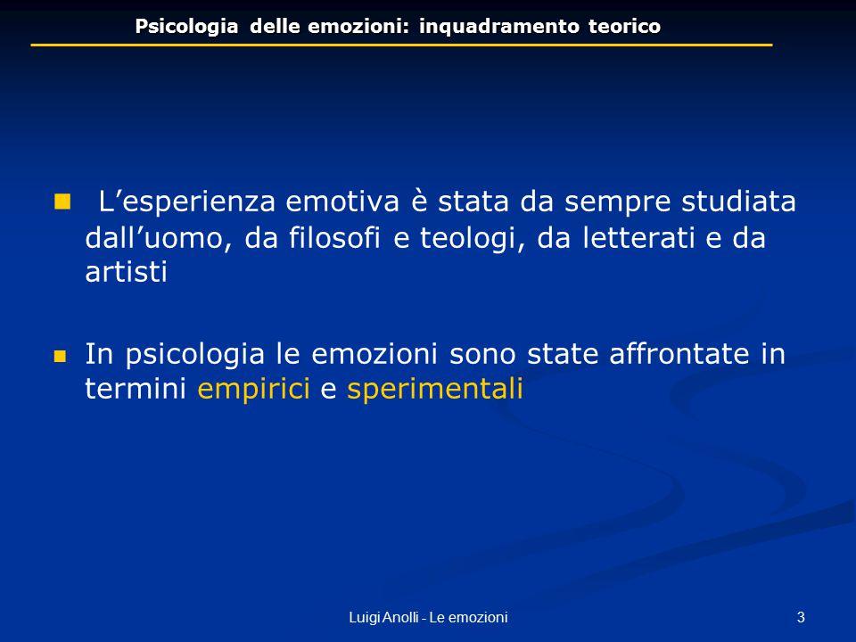 3Luigi Anolli - Le emozioni Psicologia delle emozioni: inquadramento teorico L'esperienza emotiva è stata da sempre studiata dall'uomo, da filosofi e