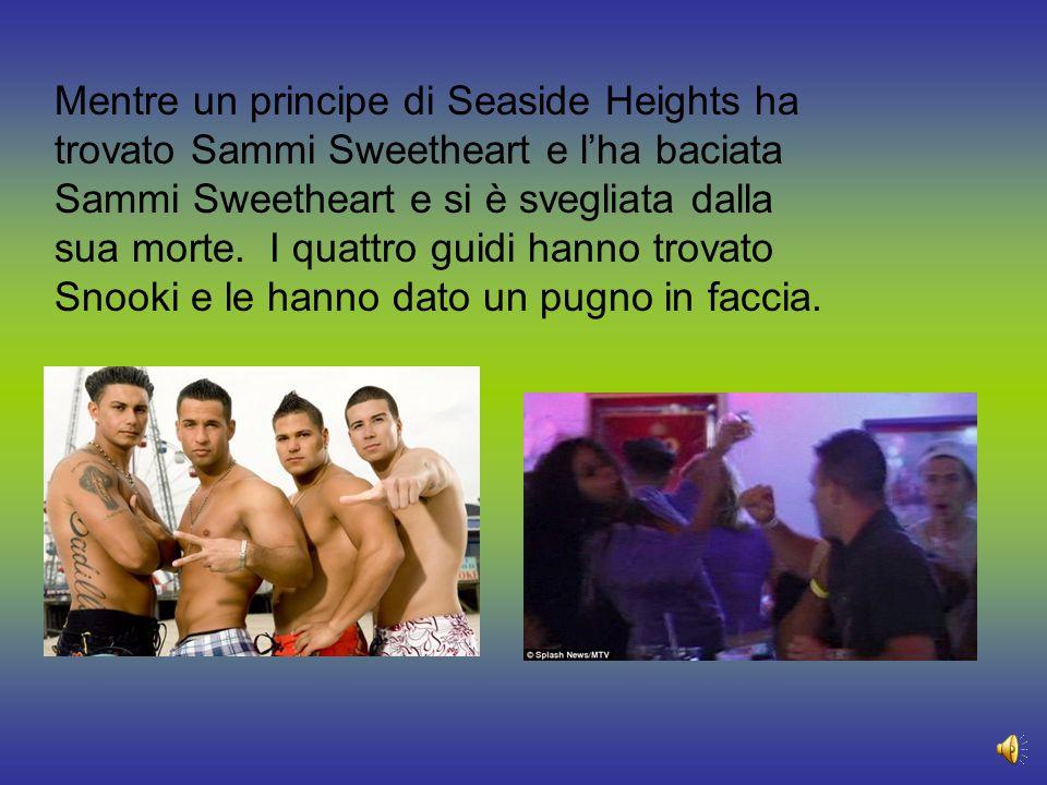 Mentre un principe di Seaside Heights ha trovato Sammi Sweetheart e l'ha baciata Sammi Sweetheart e si è svegliata dalla sua morte.