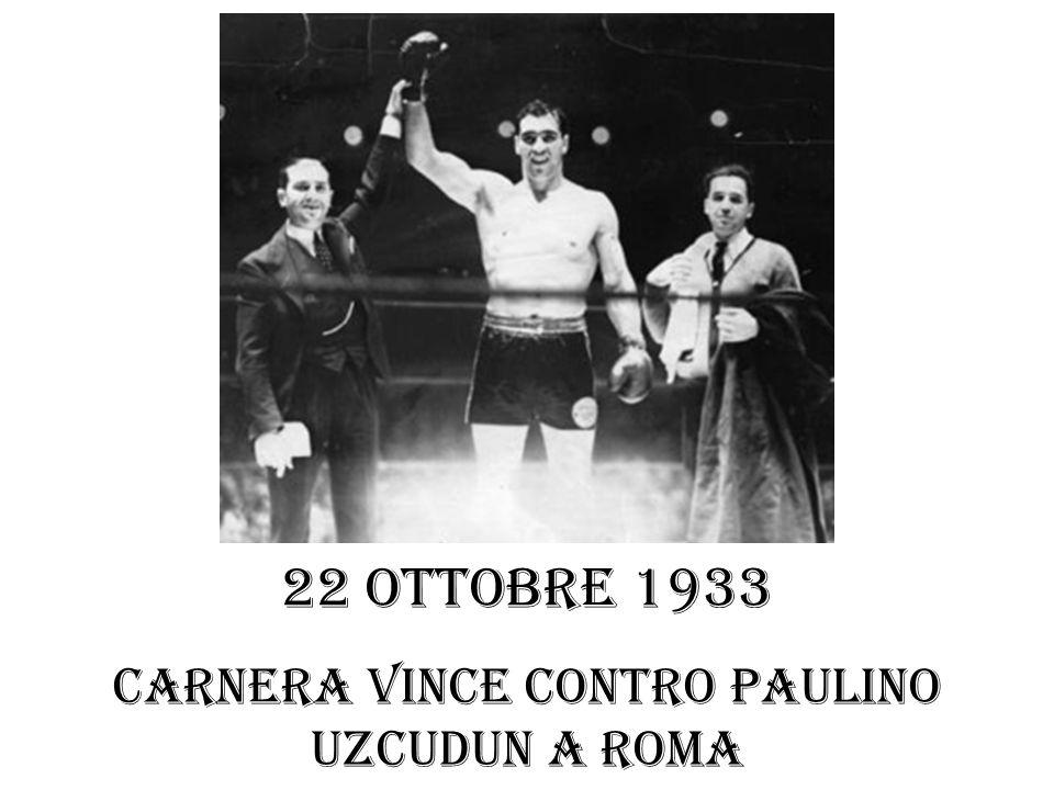22 ottobre 1933 Carnera vince contro Paulino Uzcudun a Roma