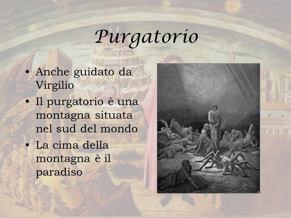 Purgatorio Anche guidato da Virgilio Il purgatorio è una montagna situata nel sud del mondo La cima della montagna è il paradiso