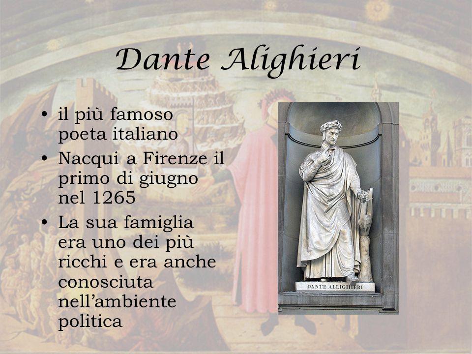 Dante Alighieri il più famoso poeta italiano Nacqui a Firenze il primo di giugno nel 1265 La sua famiglia era uno dei più ricchi e era anche conosciut