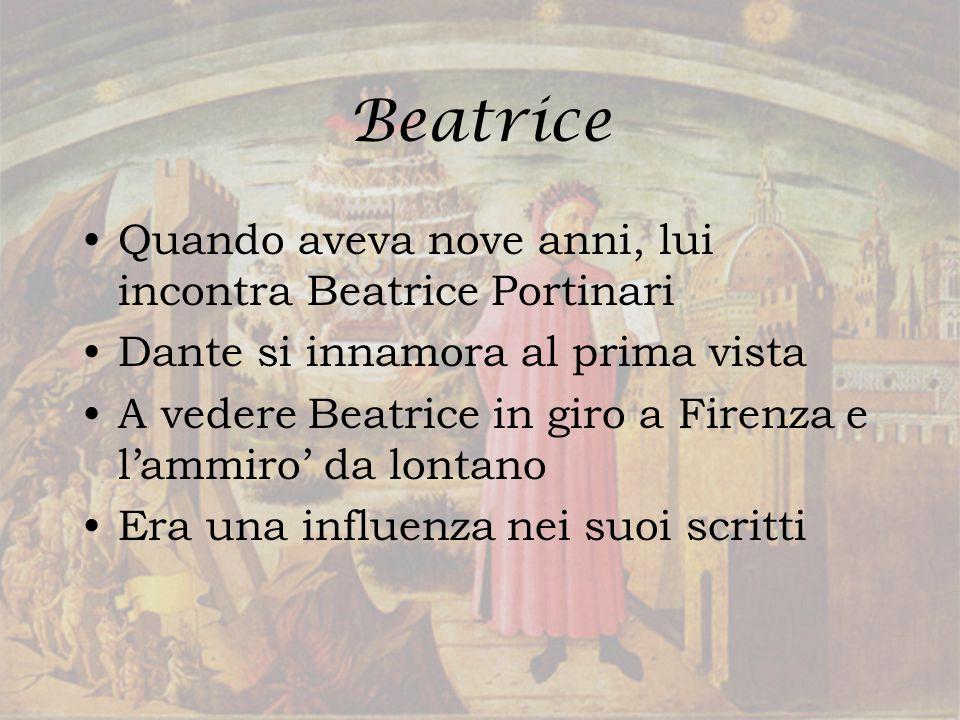 Beatrice Quando aveva nove anni, lui incontra Beatrice Portinari Dante si innamora al prima vista A vedere Beatrice in giro a Firenza e l'ammiro' da l
