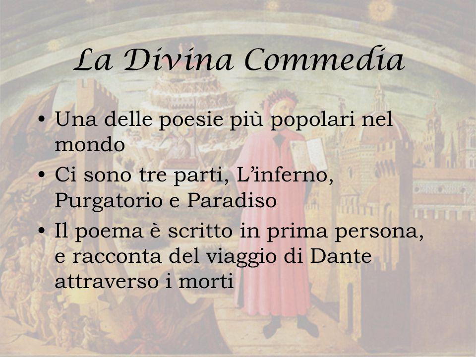 La Divina Commedia Una delle poesie più popolari nel mondo Ci sono tre parti, L'inferno, Purgatorio e Paradiso Il poema è scritto in prima persona, e