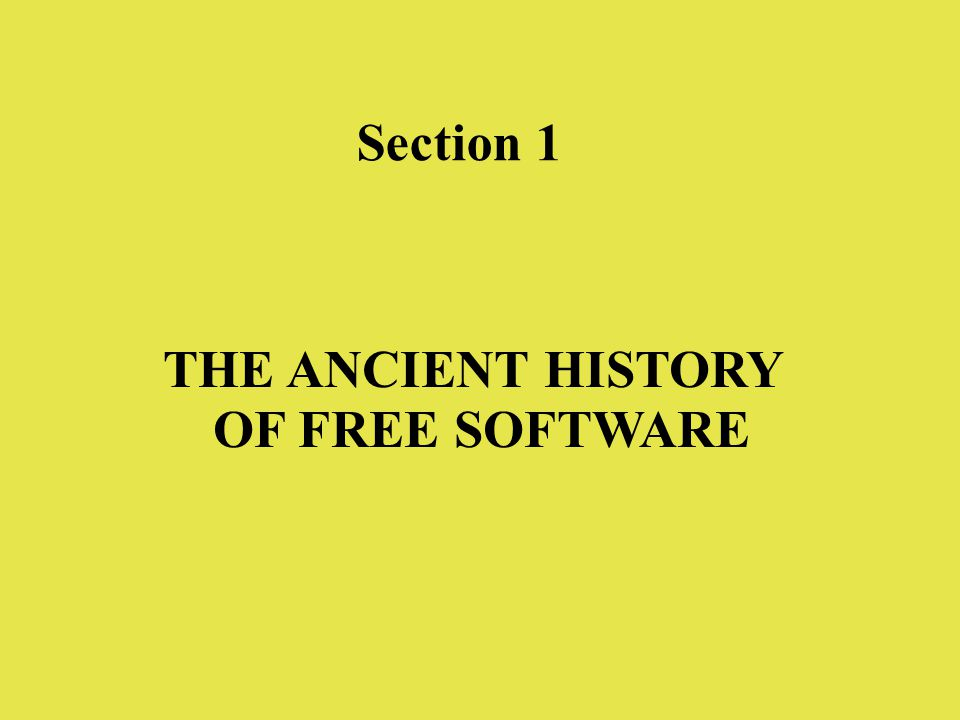 Section 1 THE ANCIENT HISTORY OF FREE SOFTWARE