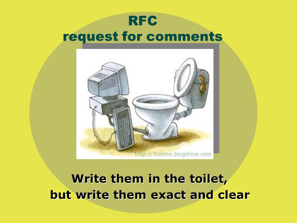 RFC request for comments Write them in the toilet, but write them exact and clear