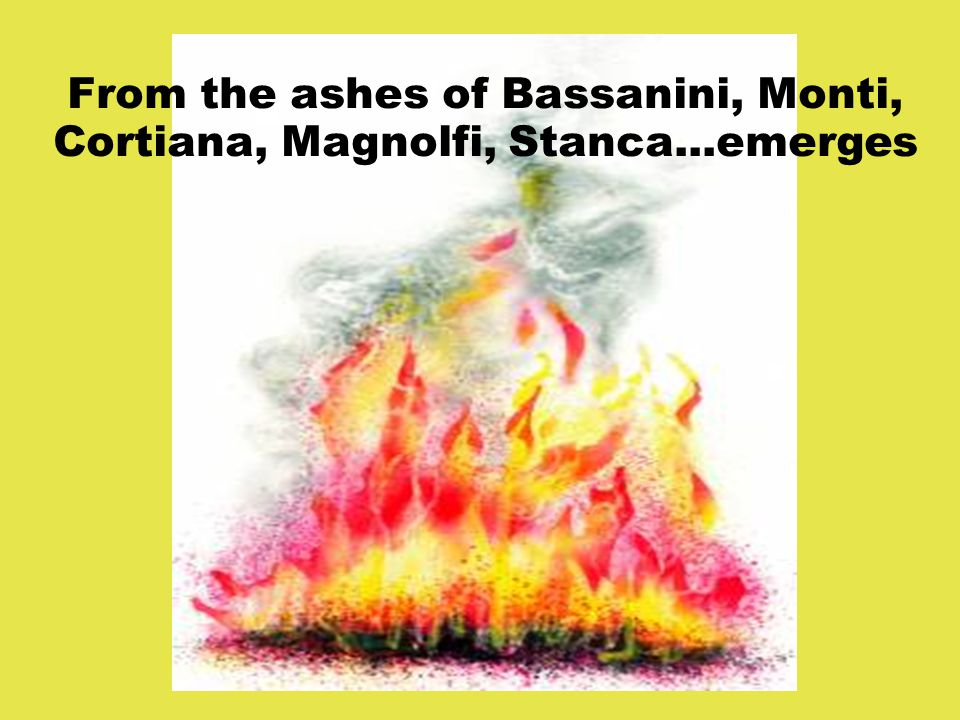 From the ashes of Bassanini, Monti, Cortiana, Magnolfi, Stanca...emerges