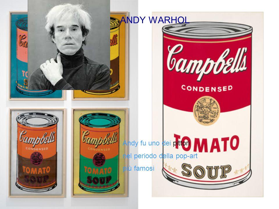 ANDY WARHOL Andy fu uno dei pittori nel periodo della pop-art più famosi