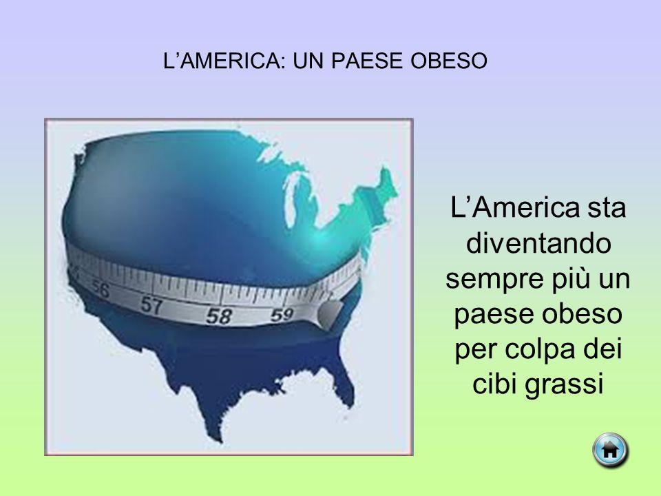 L'AMERICA: UN PAESE OBESO L'America sta diventando sempre più un paese obeso per colpa dei cibi grassi