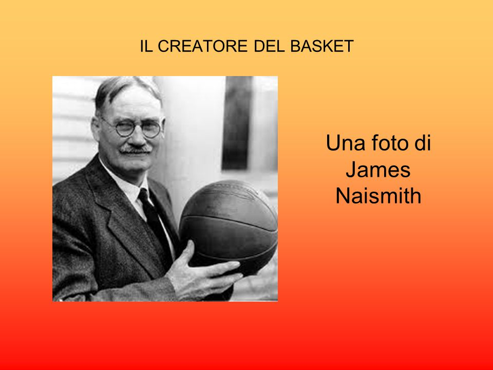 IL CREATORE DEL BASKET Una foto di James Naismith