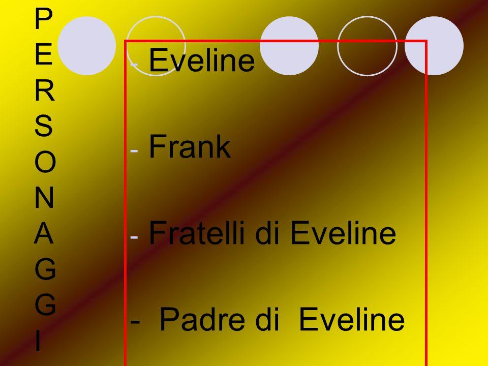 PERSONAGGIPERSONAGGI - Eveline - Frank - Fratelli di Eveline - Padre di Eveline
