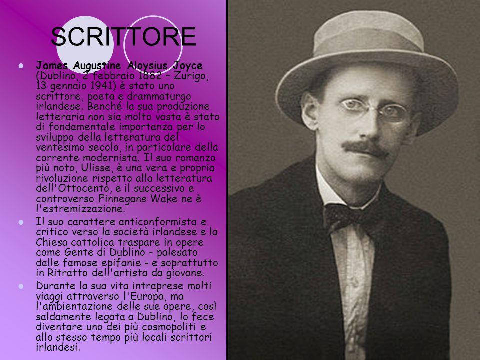 SCRITTORE James Augustine Aloysius Joyce (Dublino, 2 febbraio 1882 – Zurigo, 13 gennaio 1941) è stato uno scrittore, poeta e drammaturgo irlandese.