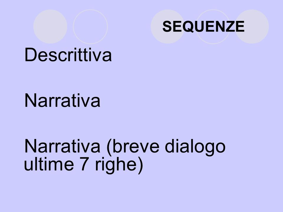 SEQUENZE Descrittiva Narrativa Narrativa (breve dialogo ultime 7 righe)