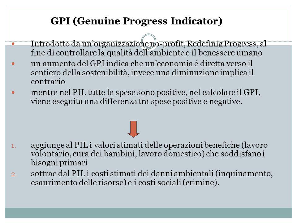 GPI (Genuine Progress Indicator) Introdotto da un'organizzazione no-profit, Redefinig Progress, al fine di controllare la qualità dell'ambiente e il b
