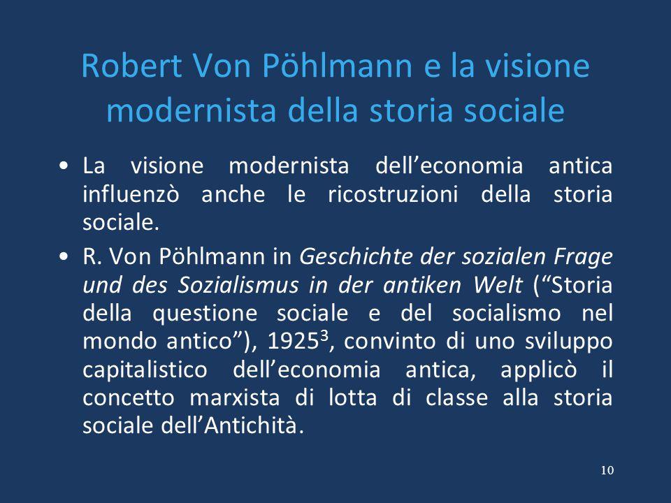10 Robert Von Pöhlmann e la visione modernista della storia sociale La visione modernista dell'economia antica influenzò anche le ricostruzioni della