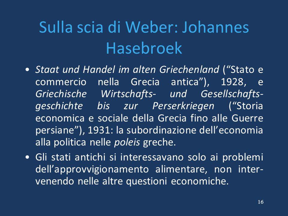 """16 Sulla scia di Weber: Johannes Hasebroek Staat und Handel im alten Griechenland (""""Stato e commercio nella Grecia antica""""), 1928, e Griechische Wirts"""