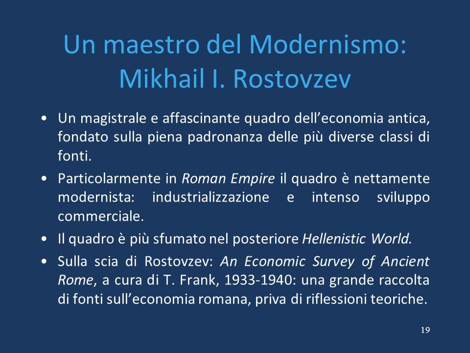 19 Un maestro del Modernismo: Mikhail I. Rostovzev Un magistrale e affascinante quadro dell'economia antica, fondato sulla piena padronanza delle più