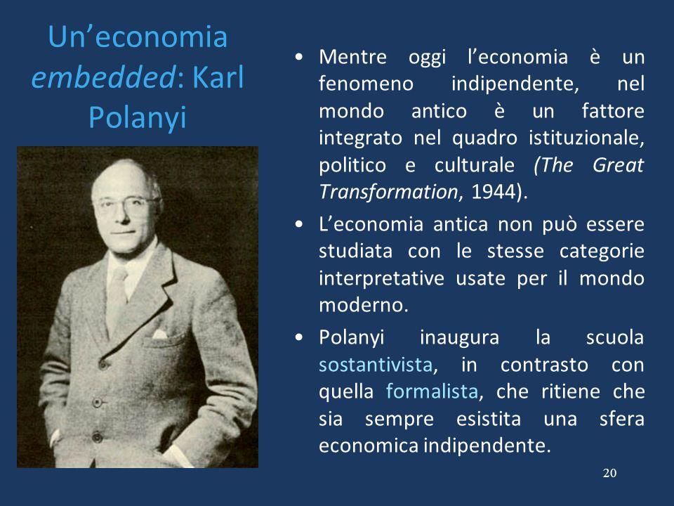 20 Un'economia embedded: Karl Polanyi Mentre oggi l'economia è un fenomeno indipendente, nel mondo antico è un fattore integrato nel quadro istituzion