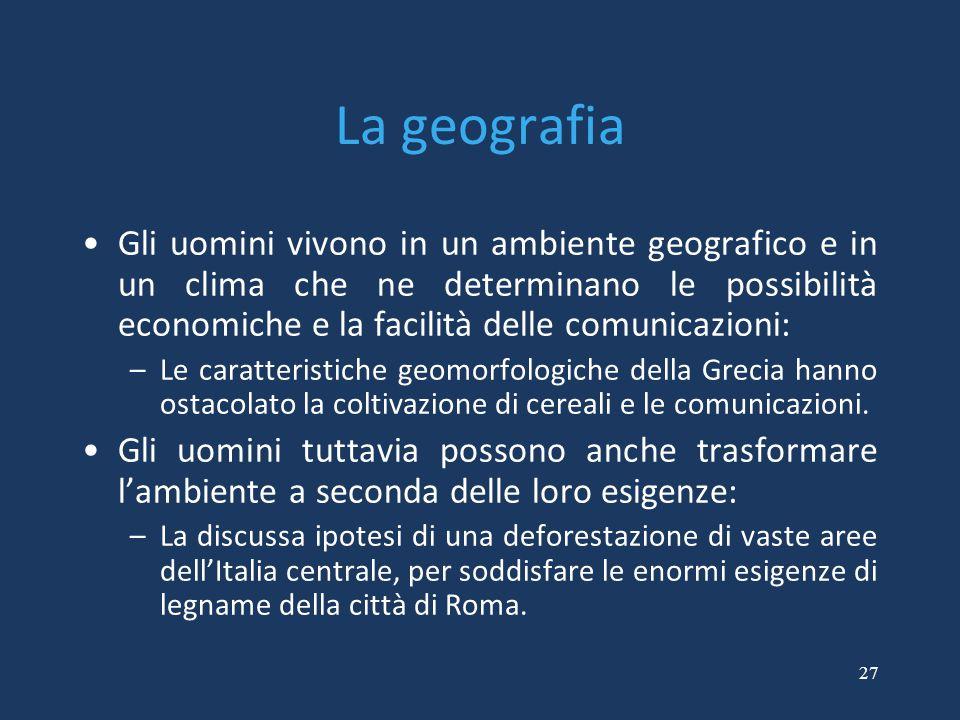 27 La geografia Gli uomini vivono in un ambiente geografico e in un clima che ne determinano le possibilità economiche e la facilità delle comunicazio