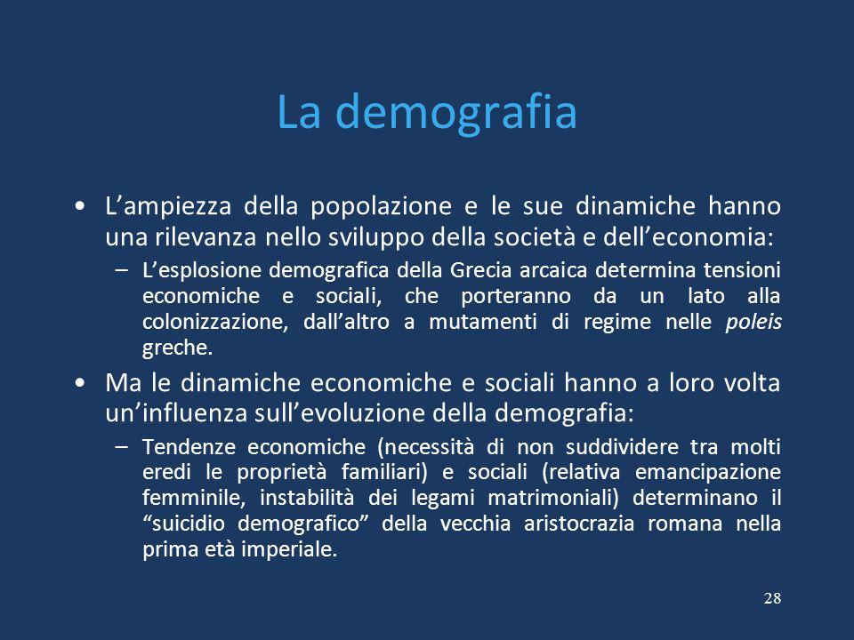 28 La demografia L'ampiezza della popolazione e le sue dinamiche hanno una rilevanza nello sviluppo della società e dell'economia: –L'esplosione demog