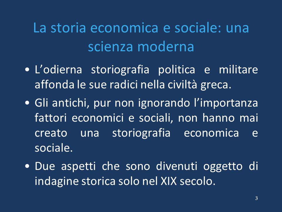3 La storia economica e sociale: una scienza moderna L'odierna storiografia politica e militare affonda le sue radici nella civiltà greca. Gli antichi