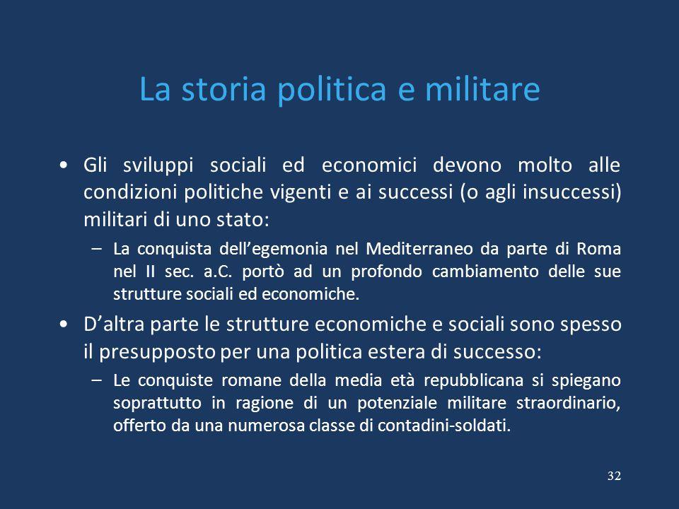 32 La storia politica e militare Gli sviluppi sociali ed economici devono molto alle condizioni politiche vigenti e ai successi (o agli insuccessi) mi