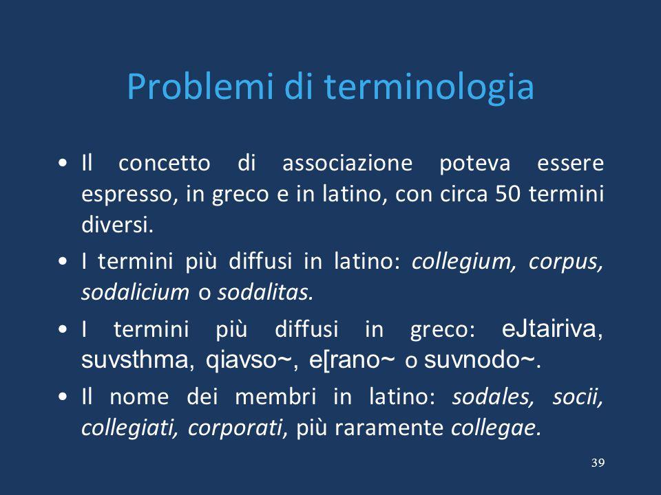 39 Problemi di terminologia Il concetto di associazione poteva essere espresso, in greco e in latino, con circa 50 termini diversi. I termini più diff