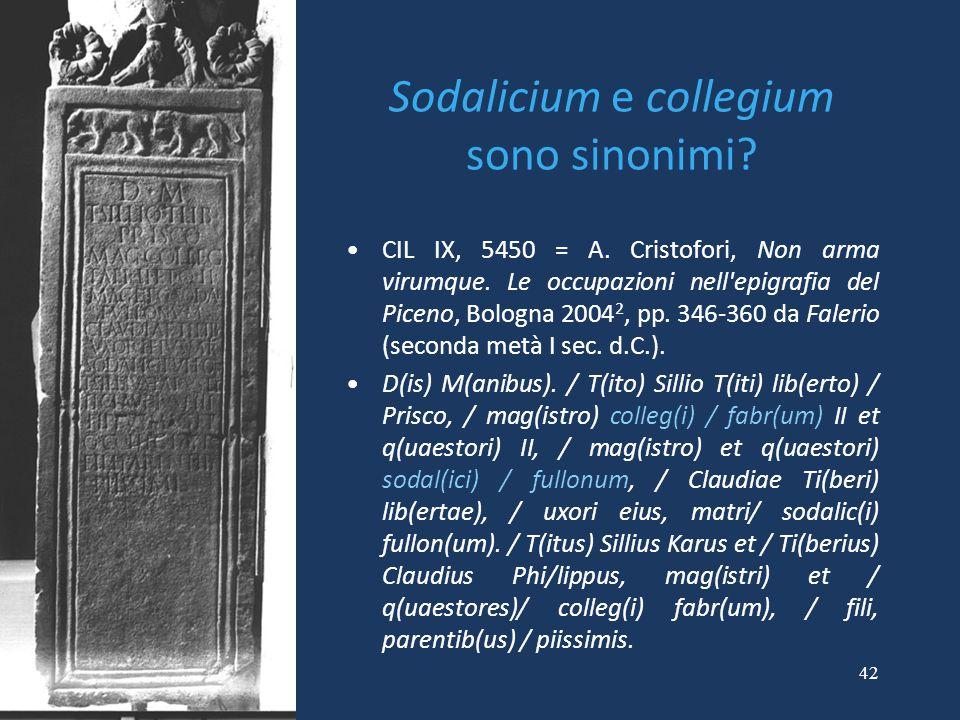 42 Sodalicium e collegium sono sinonimi? CIL IX, 5450 = A. Cristofori, Non arma virumque. Le occupazioni nell'epigrafia del Piceno, Bologna 2004 2, pp