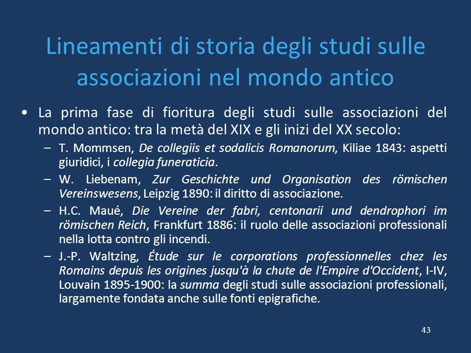 43 Lineamenti di storia degli studi sulle associazioni nel mondo antico La prima fase di fioritura degli studi sulle associazioni del mondo antico: tr