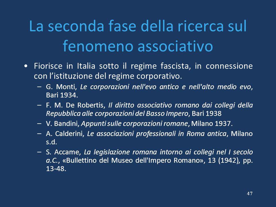 47 La seconda fase della ricerca sul fenomeno associativo Fiorisce in Italia sotto il regime fascista, in connessione con l'istituzione del regime cor