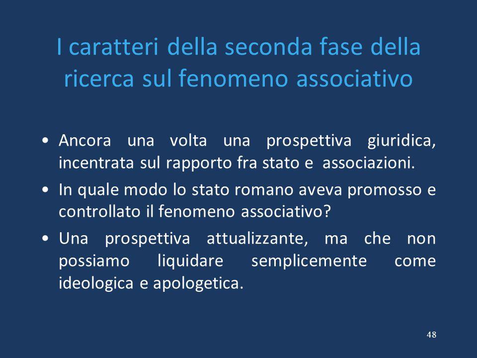 48 I caratteri della seconda fase della ricerca sul fenomeno associativo Ancora una volta una prospettiva giuridica, incentrata sul rapporto fra stato
