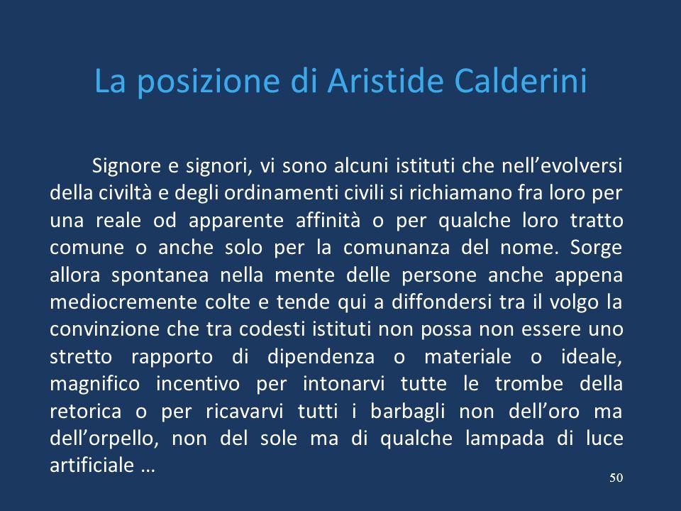50 La posizione di Aristide Calderini Signore e signori, vi sono alcuni istituti che nell'evolversi della civiltà e degli ordinamenti civili si richia