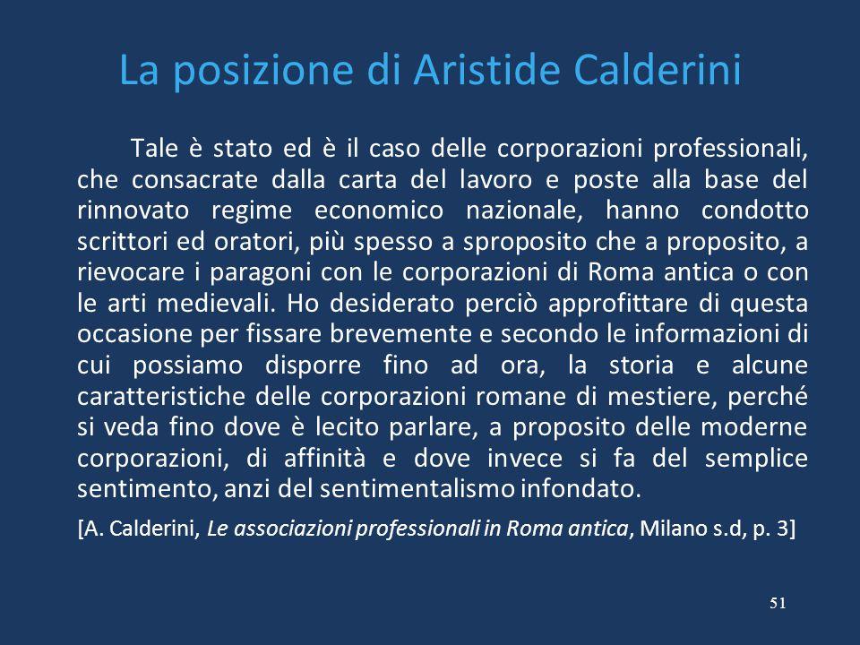 51 La posizione di Aristide Calderini Tale è stato ed è il caso delle corporazioni professionali, che consacrate dalla carta del lavoro e poste alla b